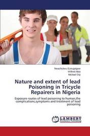 Nature and Extent of Lead Poisoning in Tricycle Repairers in Nigeria by Ezeugoigwe Nwachukwu