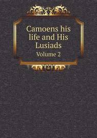 Camoens His Life and His Lusiads Volume 2 by Richard Francis Burton