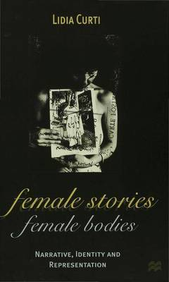 Female Stories, Female Bodies by Lidia Curti