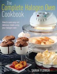 The Complete Halogen Oven Cookbook by Sarah Flower