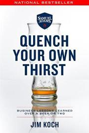 Quench Your Own Thirst by Jim Koch