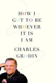 How I Got to be Whoever it is I am by Charles Grodin image