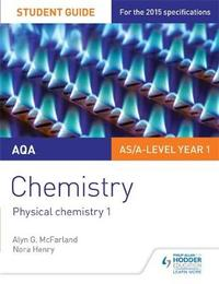 AQA AS/A Level Year 1 Chemistry Student Guide: Physical chemistry 1 by Alyn G. Mcfarland