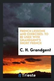 French Lessons and Exercises by C.H. Grandgent
