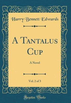 A Tantalus Cup, Vol. 2 of 3 by Harry Bennett - Edwards