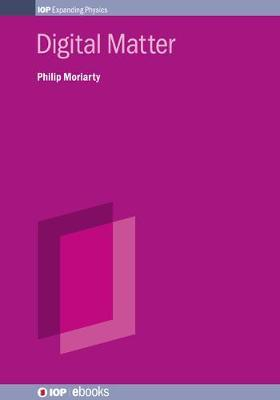 Digital Matter by Philip Moriarty