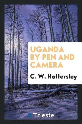 Uganda by Pen and Camera by C W Hattersley