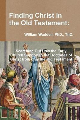 Finding Christ in the Old Testament by Thd Waddell