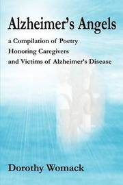 Alzheimer's Angels: A Compilation of Poetry Honoring Caregivers and Victims of Alzheimer S Disease by Dorothy Womack image