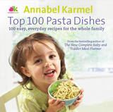 Top 100 Pasta Dishes: 100 Easy, Everyday Recipes for the Whole Family by Annabel Karmel