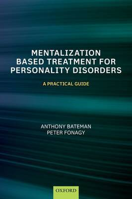 Mentalization-Based Treatment for Personality Disorders by Anthony Bateman