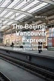 The Beijing-Vancouver Express: Connecting Toronto to Dalian, China to Canada by Martin Avery