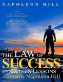 The Law of Success in Sixteen Lessons by Napoleon Hill by Napoleon Hill