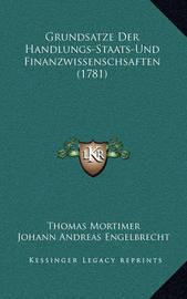 Grundsatze Der Handlungs-Staats-Und Finanzwissenschsaften (1781) by Thomas Mortimer
