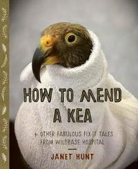 How to Mend a Kea by Janet Hunt