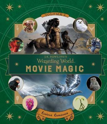 J.K. Rowling's Wizarding World: Movie Magic Volume Two: Curious Creatures by Ramin Zahed image