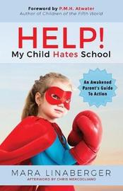 Help! My Child Hates School by Mara Linaberger