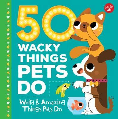 50 Wacky Things Pets Do by Heidi Fiedler image