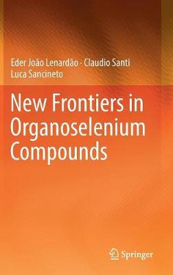 New Frontiers in Organoselenium Compounds by Eder Joao Lenardao