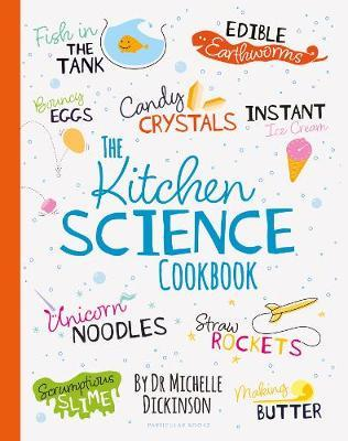The Kitchen Science Cookbook by Michelle Dickinson
