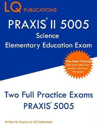 PRAXIS II 5005 Science Elementary Education Exam by Lq Publications