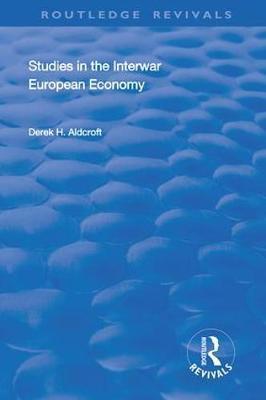 Studies in the Interwar European Economy by Derek H. Aldcroft