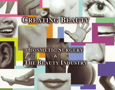 Creating Beauty: Cosmetic Surgery and the Beauty Industry by George Brennan image