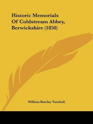 Historic Memorials Of Coldstream Abbey, Berwickshire (1850) by William Barclay Turnbull image