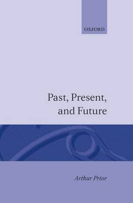 Past, Present and Future by Arthur Prior