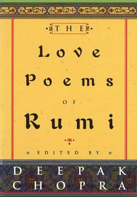 The Love Poems Of Rumi by Deepak Chopra