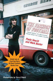 The Fashion of Football: From Best to Beckham, from Mod to Label Slave by Paolo Hewitt image