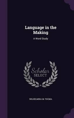 Language in the Making by Wilhelmina M Thoma image