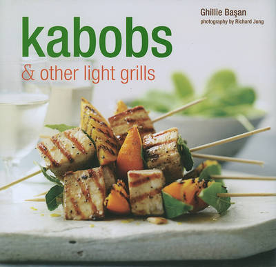 Kabobs & Other Light Grills by Ghillie Basan