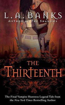The Thirteenth (Vampire Huntress Legend #12) by L.A Banks