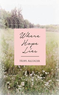 Where Hope Lies by Hope Alcocer