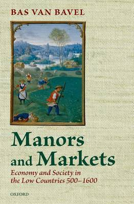 Manors and Markets by Bas van Bavel