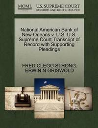 National American Bank of New Orleans V. U.S. U.S. Supreme Court Transcript of Record with Supporting Pleadings by Fred Clegg Strong