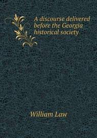 A Discourse Delivered Before the Georgia Historical Society by William Law