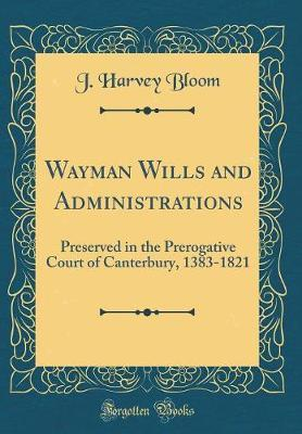 Wayman Wills and Administrations by J.Harvey Bloom image