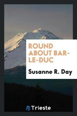 Round about Bar-Le-Duc by Susanne R Day