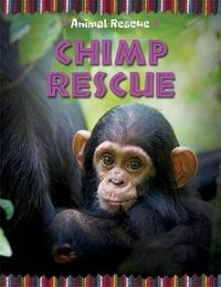 Animal Rescue: Chimp Rescue by Clare Hibbert