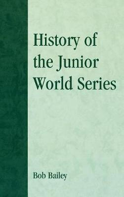 History of the Junior World Series by Bob Bailey image