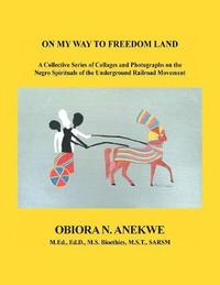 On My Way to Freedom Land by Obiora N Anekwe