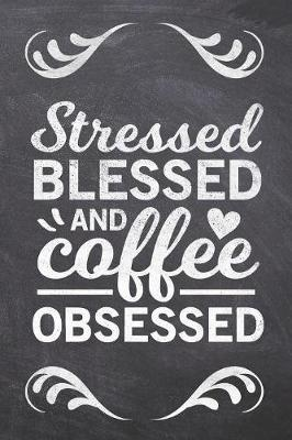 Stressed Blessed and Coffee Obsessed by Ashley Z Simpsonitee