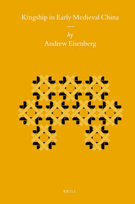 Kingship in Early Medieval China by Andrew Eisenberg image