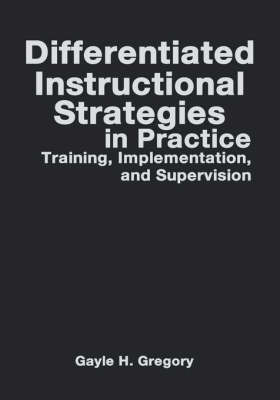 Differentiated Instructional Strategies in Practice: Training, Implementation, and Supervision by Gayle H Gregory image
