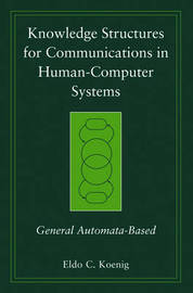 Knowledge Structures for Communications in Human-Computer Systems by Eldo Clyde Koenig