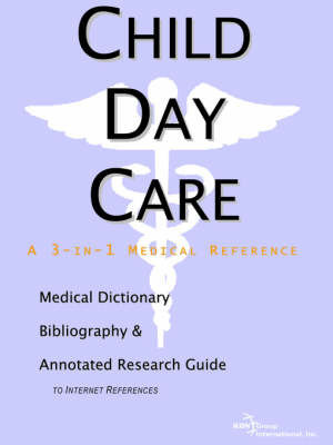 Child Day Care - A Medical Dictionary, Bibliography, and Annotated Research Guide to Internet References by ICON Health Publications