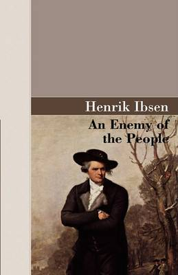 An Enemy of the People by Henrik Johan Ibsen