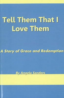 Tell Them That I Love Them by Angela Sanders image